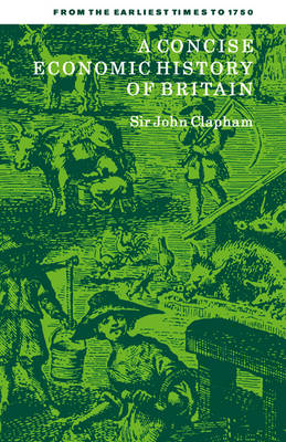 A Concise Economic History of Britain: From the Earliest Times to 1750 (Paperback)