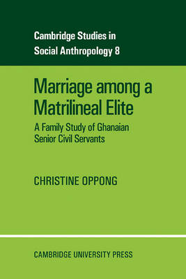 Marriage Among a Matrilineal Elite: A Family Study of Ghanaian Senior Civil Servants - Cambridge Studies in Social and Cultural Anthropology 8 (Paperback)