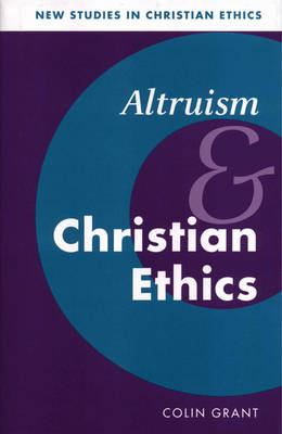 Altruism and Christian Ethics - New Studies in Christian Ethics (Paperback)
