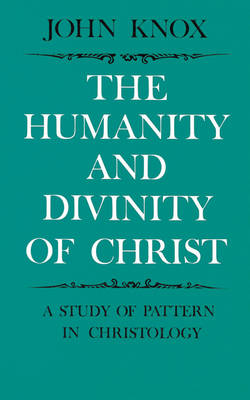 The Humanity and Divinity of Christ: A Study of Pattern in Christology (Paperback)