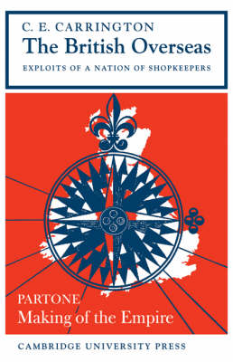 The British Overseas, Part 1, Making of the Empire: Exploits of a Nation of Shopkeepers (Paperback)