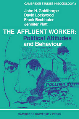Cambridge Studies in Sociology: The Affluent Worker: Political attitudes and behaviour Series Number 2 (Paperback)