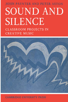 Resources of Music: Sound and Silence: Classroom Projects in Creative Music Series Number 2 (Paperback)