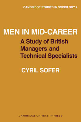 Cambridge Studies in Sociology: Men in Mid-Career: A study of British managers and technical specialists Series Number 4 (Paperback)