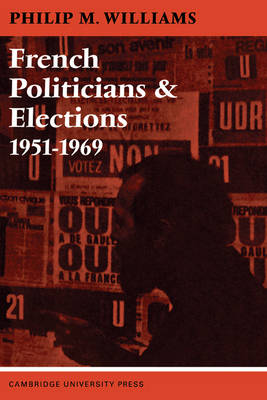 French Politicians and Elections 1951-1969 (Paperback)
