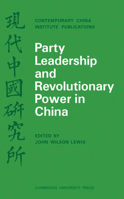 Party Leadership and Revolutionary Power in China - Contemporary China Institute Publications (Paperback)