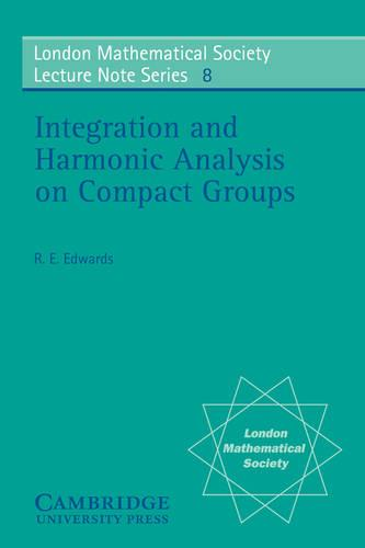 London Mathematical Society Lecture Note Series: Integration and Harmonic Analysis on Compact Groups Series Number 8 (Paperback)
