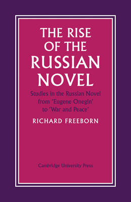 The Rise of the Russian Novel: Studies in the Russian Novel from Eugene Onegin to War and Peace (Paperback)