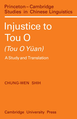 Injustice to Tou O (Tou O Yuan): A Study and Translation - Princeton/Cambridge Studies in Chinese Linguistics 4 (Paperback)