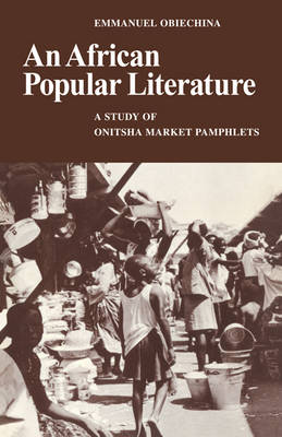 An African Popular Literature: A Study of Onitsha Market Pamphlets (Paperback)