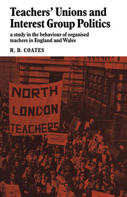 Teachers' Unions and Interest Group Politics: A Study in the Behaviour of Organised Teachers in England and Wales (Paperback)