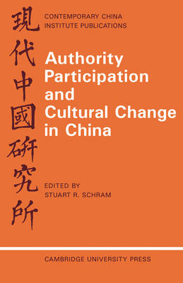 Authority Participation and Cultural Change in China: Essays by a European Study Group - Contemporary China Institute Publications (Paperback)