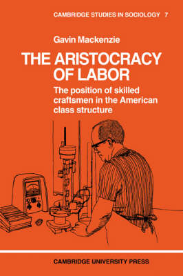The Aristocracy of Labour - Cambridge Studies in Sociology 7 (Paperback)