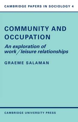 Community and Occupation: An Exploration of Work/Leisure Relationships - Cambridge Papers in Sociology 4 (Paperback)