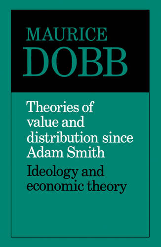 Theories of Value and Distribution since Adam Smith: Ideology and Economic Theory (Paperback)