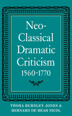 Neo-Classical Dramatic Criticism 1560-1770 (Paperback)