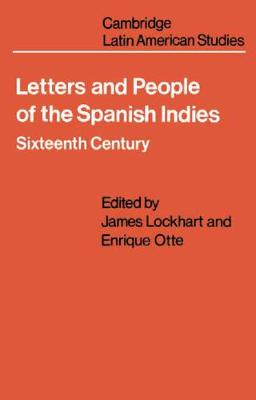 Letters and People of the Spanish Indies: Sixteenth Century - Cambridge Latin American Studies 22 (Paperback)