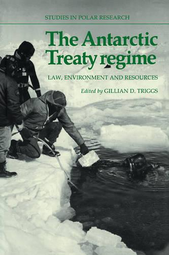 The Antarctic Treaty Regime: Law, Environment and Resources - Studies in Polar Research (Paperback)