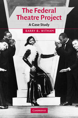 The Federal Theatre Project: A Case Study - Cambridge Studies in American Theatre and Drama (Paperback)