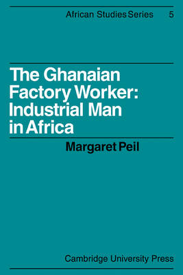 African Studies: The Ghanaian Factory Worker: Industrial Man in Africa Series Number 5 (Paperback)