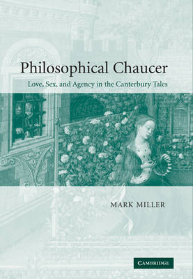 Philosophical Chaucer: Love, Sex, and Agency in the Canterbury Tales - Cambridge Studies in Medieval Literature (Paperback)