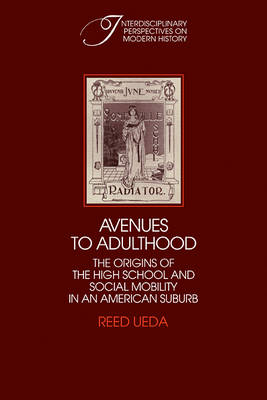 Interdisciplinary Perspectives on Modern History: Avenues to Adulthood: The Origins of the High School and Social Mobility in an American Suburb (Paperback)
