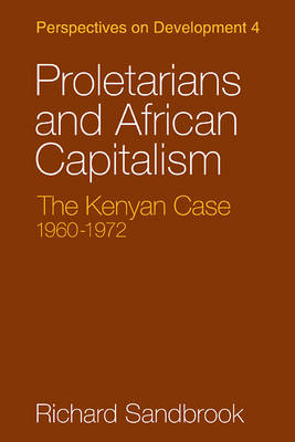Proletarians and African Capitalism: The Kenya Case, 1960-1972 - Perspectives on Development (Paperback)