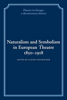 Theatre in Europe: A Documentary History: Naturalism and Symbolism in European Theatre 1850-1918 (Paperback)