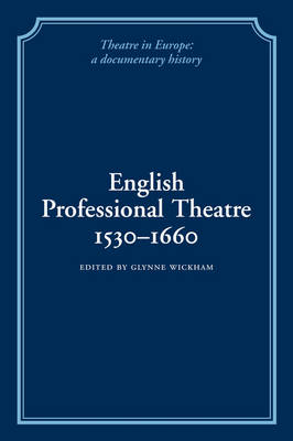 Theatre in Europe: A Documentary History: English Professional Theatre, 1530-1660 (Paperback)