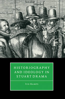 Historiography and Ideology in Stuart Drama (Paperback)