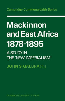 Cambridge Commonwealth Series: Mackinnon and East Africa 1878-1895: A Study in the 'New Imperialism' (Paperback)