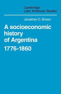 Cambridge Latin American Studies: A Socioeconomic History of Argentina, 1776-1860 Series Number 35 (Paperback)