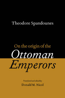 Theodore Spandounes: On the Origins of the Ottoman Emperors (Paperback)