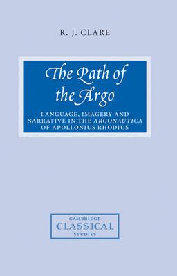 The Path of the Argo: Language, Imagery and Narrative in the Argonautica of Apollonius Rhodius - Cambridge Classical Studies (Paperback)