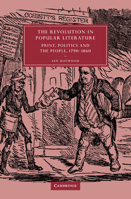 Cambridge Studies in Nineteenth-Century Literature and Culture: The Revolution in Popular Literature: Print, Politics and the People, 1790-1860 Series Number 44 (Paperback)