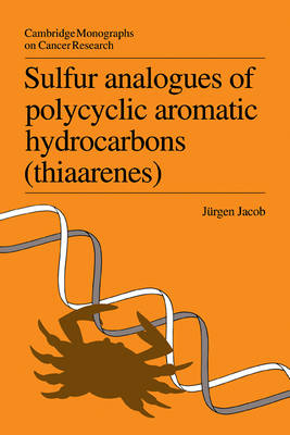 Sulfur Analogues of Polycyclic Aromatic Hydrocarbons (Thiaarenes): Environmental Occurrence, Chemical and Biological Properties - Cambridge Monographs on Cancer Research (Paperback)