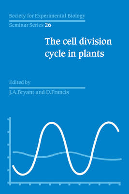 The Cell Division Cycle in Plants: Volume 26, The Cell Division Cycle in Plants - Society for Experimental Biology Seminar Series 26 (Paperback)