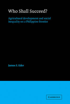 Who Shall Succeed?: Agricultural Development and Social Inequality on a Philippine Frontier (Paperback)