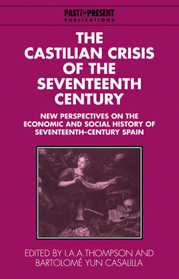 Past and Present Publications: The Castilian Crisis of the Seventeenth Century: New Perspectives on the Economic and Social History of Seventeenth-Century Spain (Paperback)
