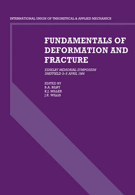 Fundamentals of Deformation and Fracture: Eshelby Memorial Symposium Sheffield 2-5 April 1984 (Paperback)