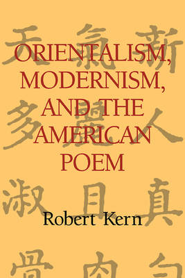 Cambridge Studies in American Literature and Culture: Orientalism, Modernism, and the American Poem Series Number 97 (Paperback)