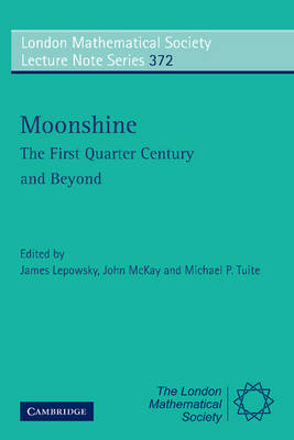 Moonshine - The First Quarter Century and Beyond: Proceedings of a Workshop on the Moonshine Conjectures and Vertex Algebras - London Mathematical Society Lecture Note Series 372 (Paperback)