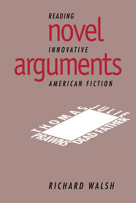 Cambridge Studies in American Literature and Culture: Novel Arguments: Reading Innovative American Fiction Series Number 91 (Paperback)