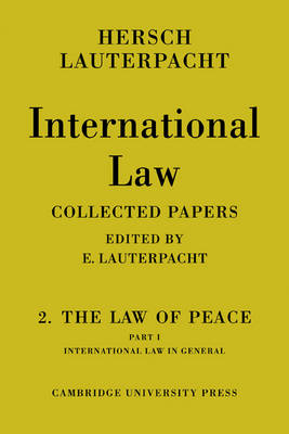 International Law: Volume 2, The Law of Peace, Part 1, International Law in General: Being The Collected Papers of Hersch Lauterpacht (Paperback)