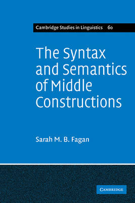 The Syntax and Semantics of Middle Constructions: A Study with Special Reference to German - Cambridge Studies in Linguistics 60 (Paperback)
