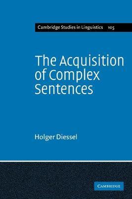 The Acquisition of Complex Sentences - Cambridge Studies in Linguistics 105 (Paperback)