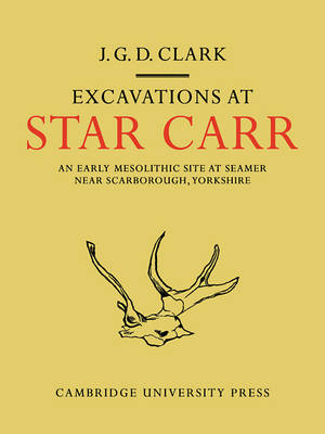 Excavations At Star Carr: An Early Mesolithic Site at Seamer Near Scarborough, Yorkshire (Paperback)