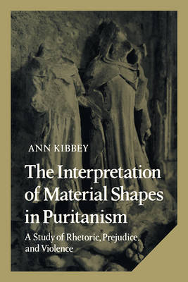 Cambridge Studies in American Literature and Culture: The Interpretation of Material Shapes in Puritanism: A Study of Rhetoric, Prejudice, and Violence Series Number 17 (Paperback)