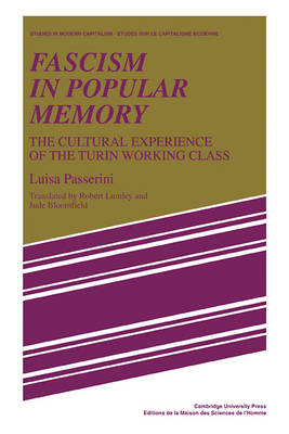 Studies in Modern Capitalism: Fascism in Popular Memory: The Cultural Experience of the Turin Working Class (Paperback)