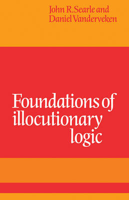 Foundations of Illocutionary Logic (Paperback)